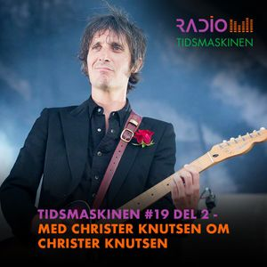 Tidsmaskinen #19 del 2 - Med Christer Knutsen om Christer Knutsen