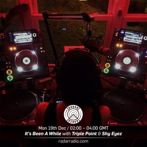 It's Been A While w/ Triple Point & Shy Eyez - 19th December 2016