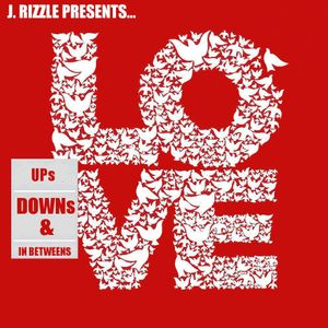 J. Rizzle Presents... LOVE: Ups, Downs & In Betweens