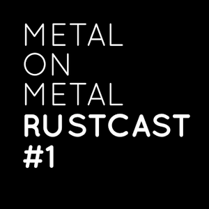Metal On Metal Rustcast #1