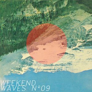 Weekend Waves Nº 09 | A Mix By Weekend Museum