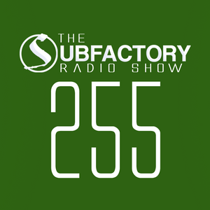 The Subfactory Radio Show #255
