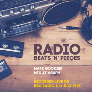 Radio Beats 'N' Pieces - Mark Goodier, Mix at 6:30pm - Recorded Live on BBC Radio 1, 14 July 1995