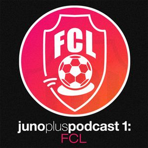 Juno Plus Podcast 01 - FCL