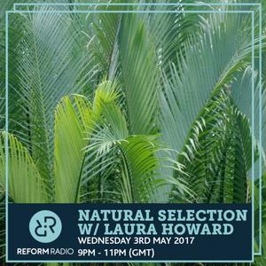Natural Selection w/ Laura Howard 3rd May 2017