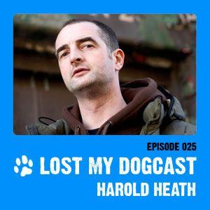 Lost My Dogcast 25 - Harold Heath