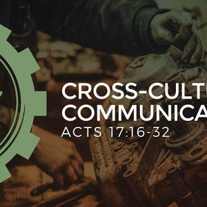 Cross-Cultural Communication [Acts 17:16-32]