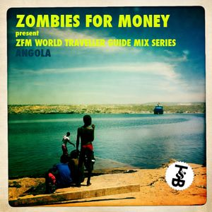 Zombies For Money 'World Travellers Guide' Mix - Angola