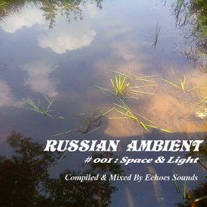 Russian Ambient Mix # 001: Space & Light  (Echoes Sounds Mix)