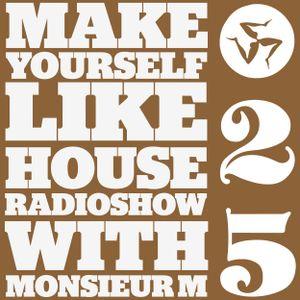 MAKE YOURSELF LIKE...HOUSE Radioshow - with Monsieur M. - #025