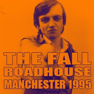 The Fall - Manchester Roadhouse 1995