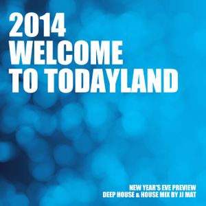 2014 Welcome to Todayland - New Year's Eve Preview - Deep House & House mix by JJ Mat