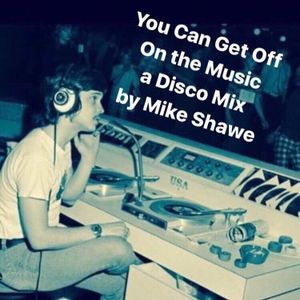 You Can Get Off On The Music Disco Mix Mike Shawe By Hot
