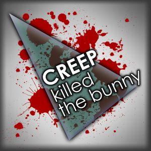 creep killed the bunny