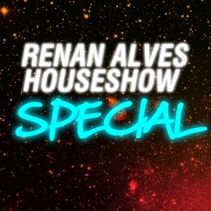 HOUSE SHOW / RENAN ALVES PODCAST #25