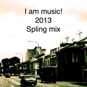 I am music! 2013 Spring mix