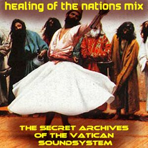 Healing of the Nations Mix - The Secret Archives of the Vatican Soundsystem