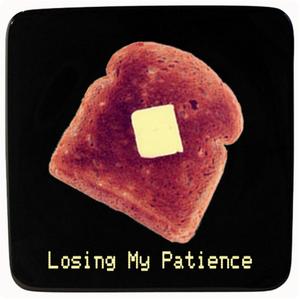 Losing My Patience