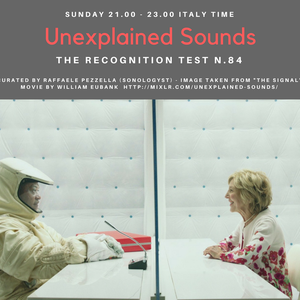 Unexplained Sounds: The Recognition Test #84 - 8th October 2017