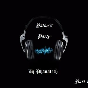 Yatoo's Party Part 1- Dj Phanatech