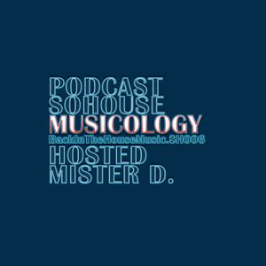 """Podcast - 006 / SO HOUSE Presents MUSICOLOGY """"Back in the House Music""""."""