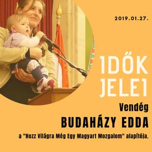 IDŐK JELEI 2019.01.27. Vendég: BUDAHÁZY EDDA, közreműködik: Majoros István.