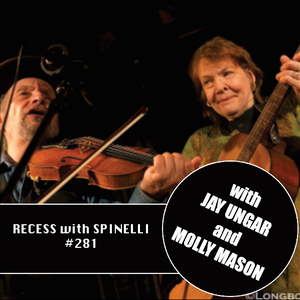 RECESS with SPINELLI #281, Jay Ungar and Molly Mason