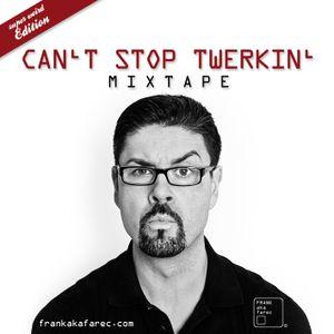 Can't Stop Twerkin' Mixtape