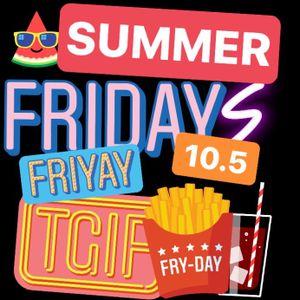 Summer Fridays 10.5