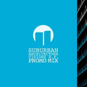 Suburban Architecture 'Visions E.P' Promo Mix