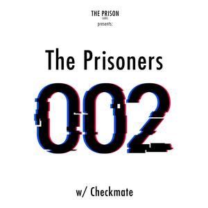 The Prison Label presents THE PRISONERS #002 W/ Daniel Checkmate