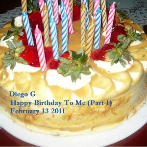 Diego G - Happy Birthday To Me_Part 1 (Feb 13 2011)