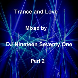 Trance and Love Mixed by DJ Nineteen Seventy One Part 2 - 2015