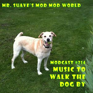 From The Vaults: Modcast #214: Music To Walk The Dog By