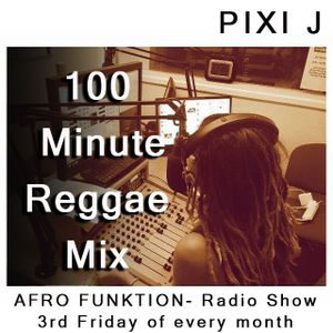 100 minute Reggae Mix - Afro funktion - 3rd Friday of every month. Dj PIXI J - from Afrodisiac radio