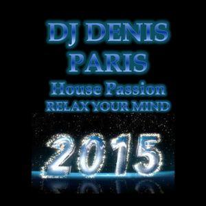 House Passion RELAX YOUR MIND DJ Denis Paris 2015