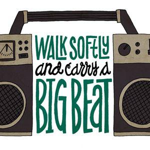 Walk Softly & Carry a Big Beat!