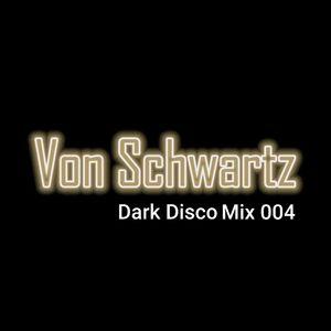 Dark Disco Mix004 by Von Schwartz (06/02/2021)