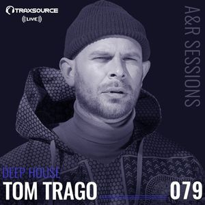 TRAXSOURCE LIVE! A&R Sessions #079  Deep House with Tom Trago