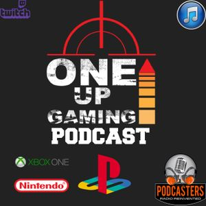 One up Gaming Podcast 156
