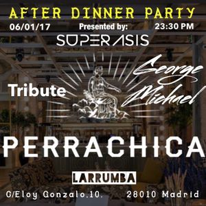 Superasis Live DJ set@PERRACHICA (Madrid) 'After Dinner Party + Tribute to GEORGE MICHAEL#06.01.2017