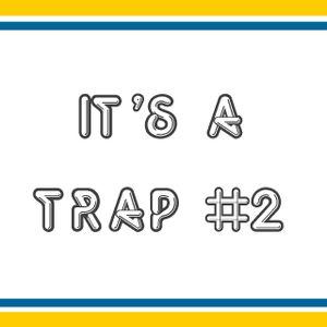 It's a TRAP #2