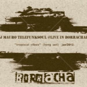 "DJ MAURO TELEFUNKSOUL @Live in Borracharia (""Tropical Vibes Long Set ""Jan 2012)"