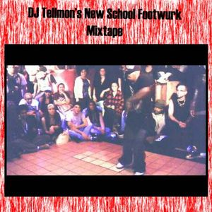 DJ Tellmon's New School Footwurk Mixtape
