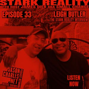 STARK REALITY with JAMES DIER aka $MALL ¢HANGE EPISODE 33 LEIGH BUTLER The Stark Reality Interview