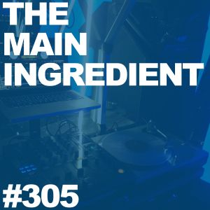 The Main Ingredient on East Village Radio - Episode #305 (September 16, 2015)