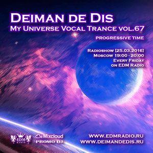 Deiman de Dis - My Universe Vocal Trance vol.67 [25.03.2016]