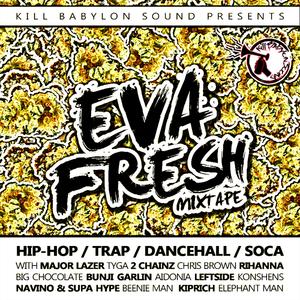 Eva Fresh -  Hip-Hop / Trap / Dancehall Mixtape mixed by Original Fayaman - Kill Babylon Sound