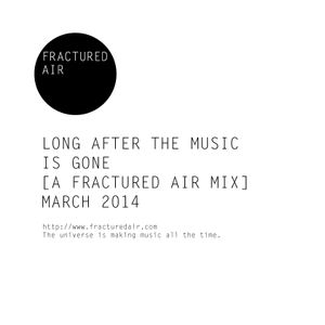 Long After The Music Is Gone [A Fractured Air Mix]