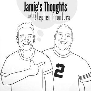 Jamies Thoughts w Stephen Frontera ep 5